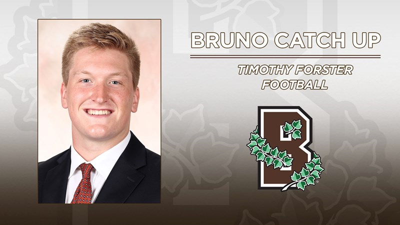 Bruno Catch Up: Timothy Forster, Football - Brown University Athletics